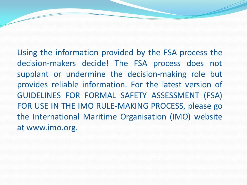 Using the information provided by the FSA process the decision-makers decide.