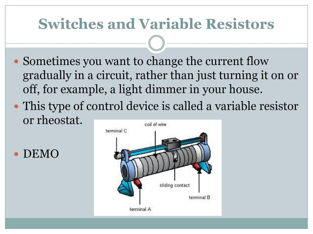 Chapter 2 Technology And Electrical Energy Ppt Download Variable Resistors Can Also Be Used To Vary The Current In A Circuit Switches