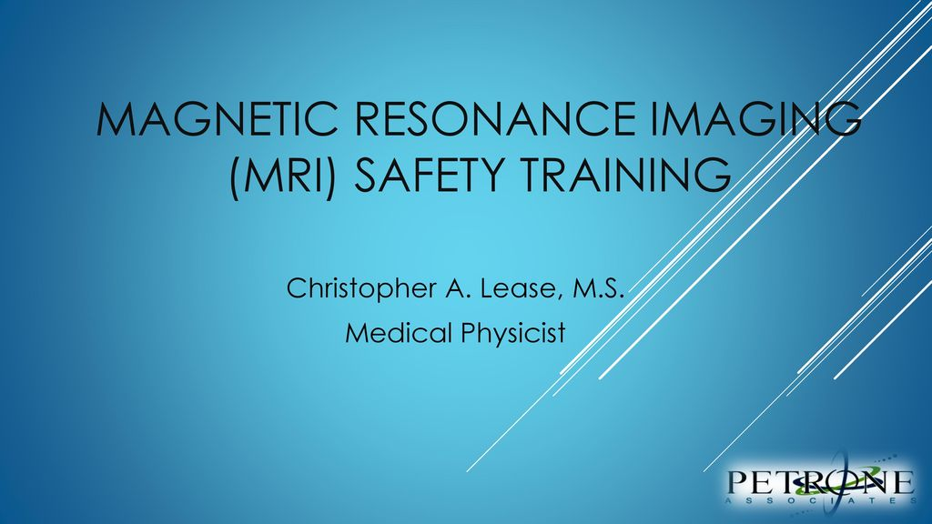 Magnetic resonance imaging (MRI) safety training - ppt download