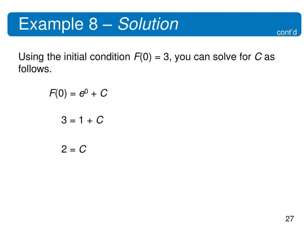 Example 8 – Solution cont'd. Using the initial condition F(0) = 3, you can solve for C as follows.