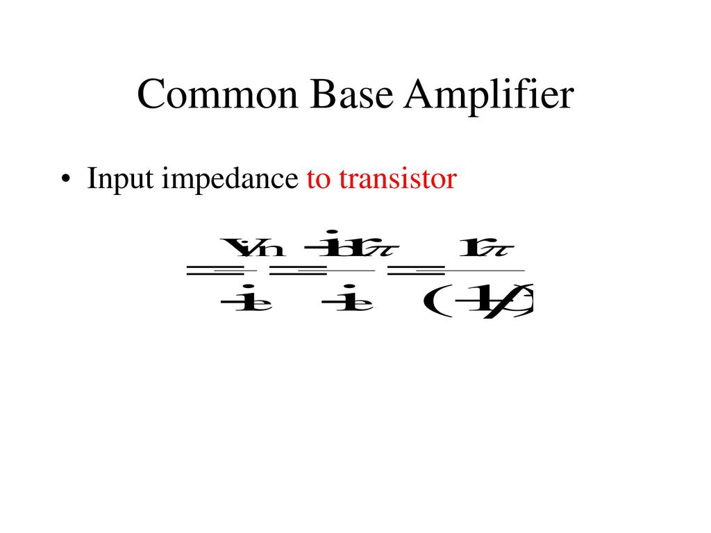Common Base And Collector Amplifiers Ppt Download Transistor Amplifier 11 Input Impedance To