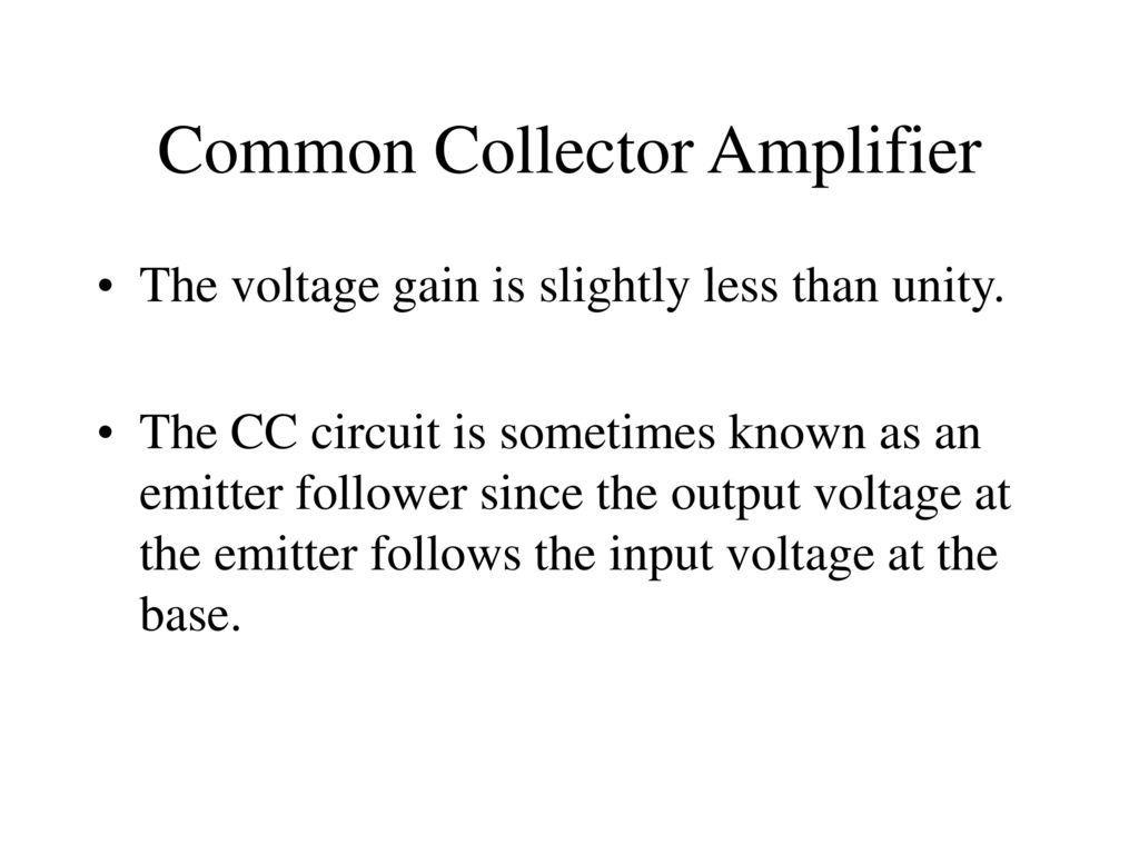 Common Base And Collector Amplifiers Ppt Download An Ac Coupled Emitter Follower Circuit Showing The Voltage Gain Is Slightly Less Than Unity Cc Sometimes Known As Since Output At Follows