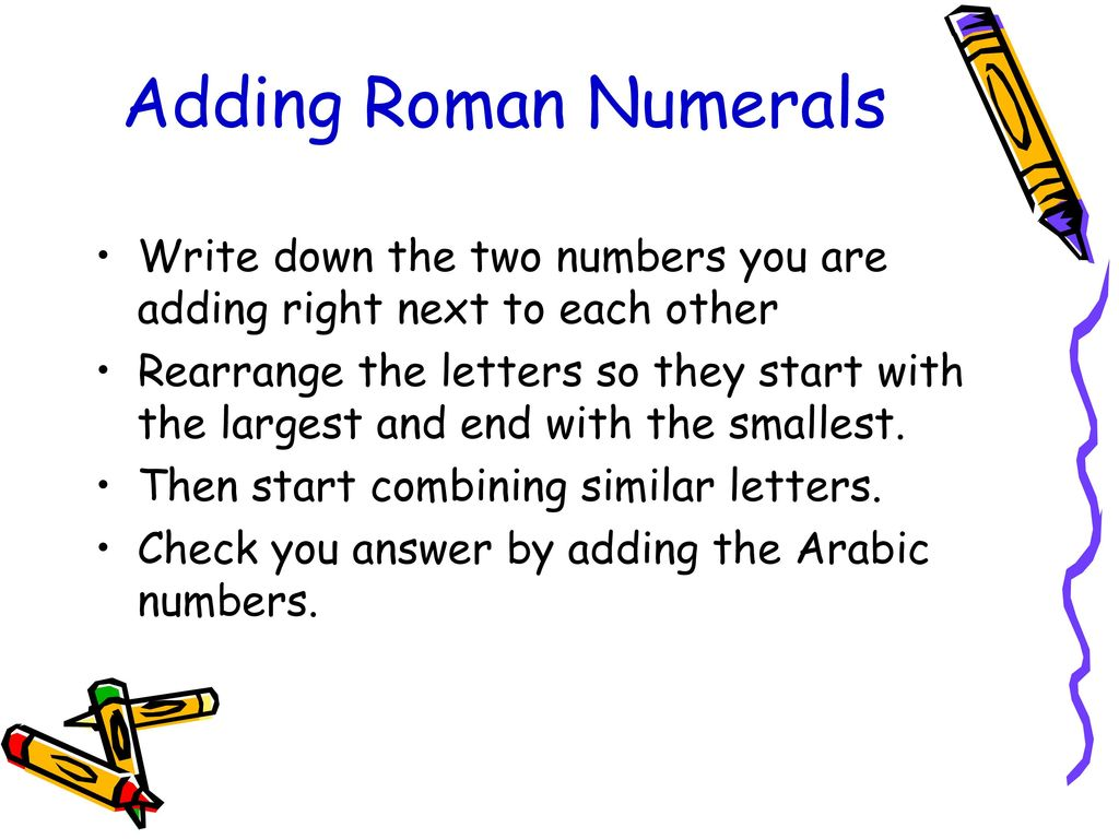 Roman numerals ppt download adding roman numerals write down the two numbers you are adding right next to each other expocarfo Image collections