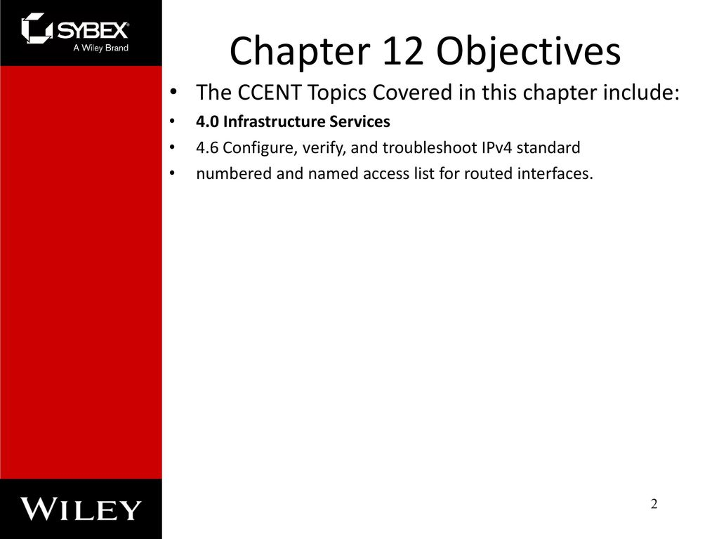 Chapter 12 Objectives The CCENT Topics Covered in this chapter include: 4.0  Infrastructure Services.