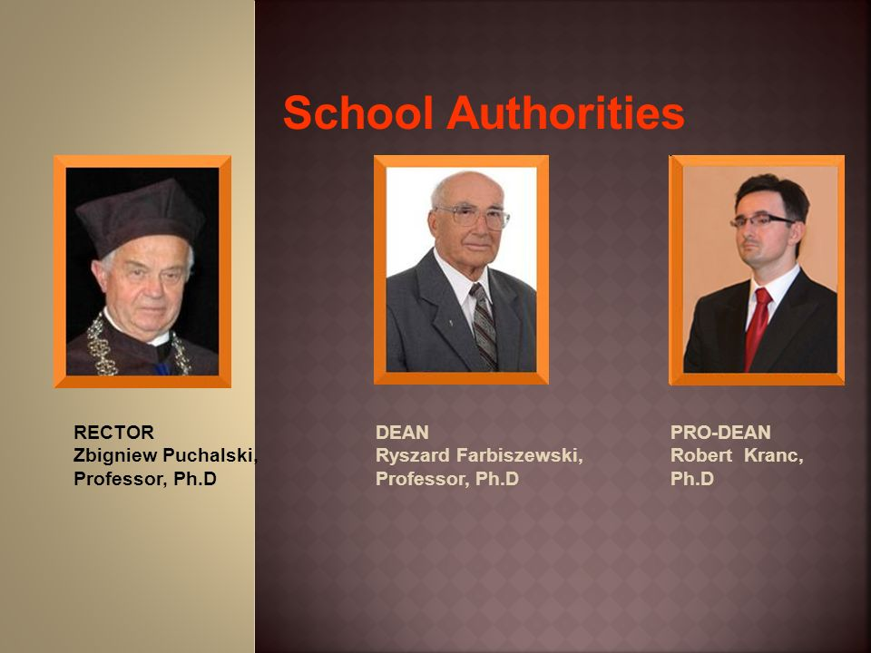 School Authorities RECTOR Zbigniew Puchalski, Professor, Ph.D DEAN