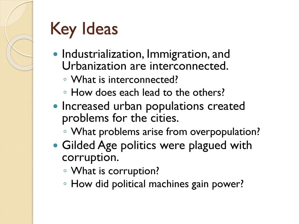 Key Ideas Industrialization, Immigration, and Urbanization are  interconnected. What is interconnected
