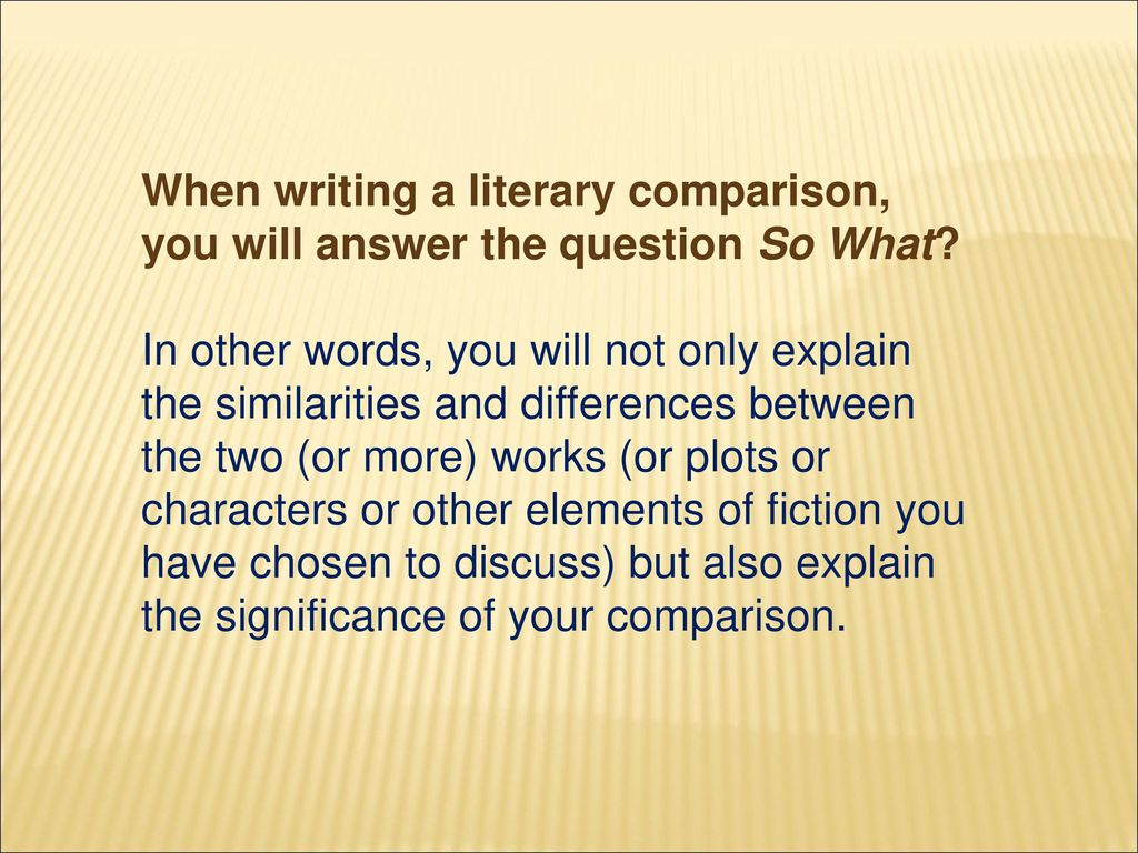 What Is A Comparative Essay  Ppt Download When Writing A Literary Comparison You Will Answer The Question So What