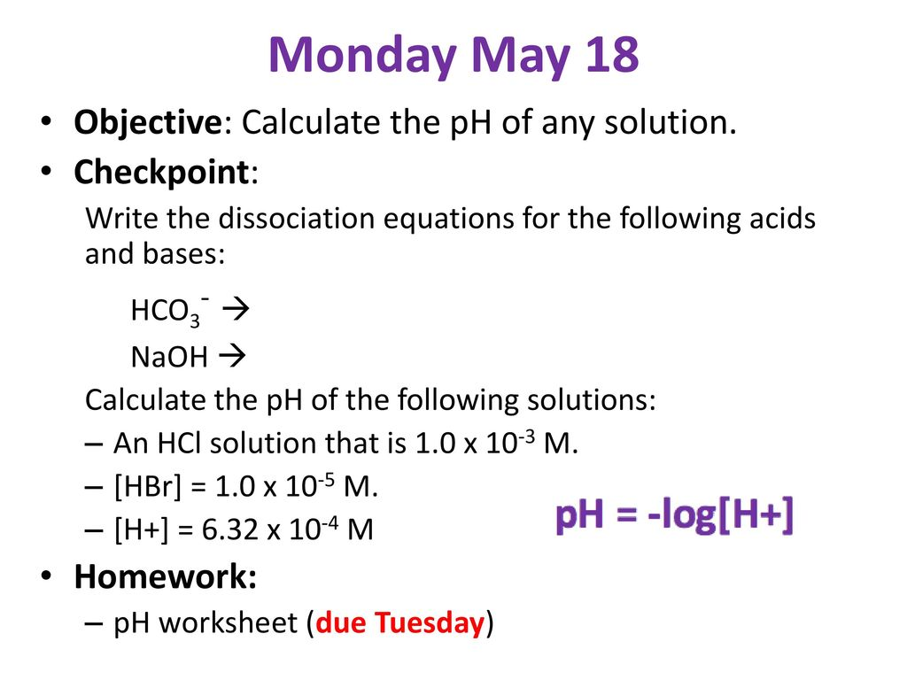 Monday May 18 Objective: Calculate the pH of any solution
