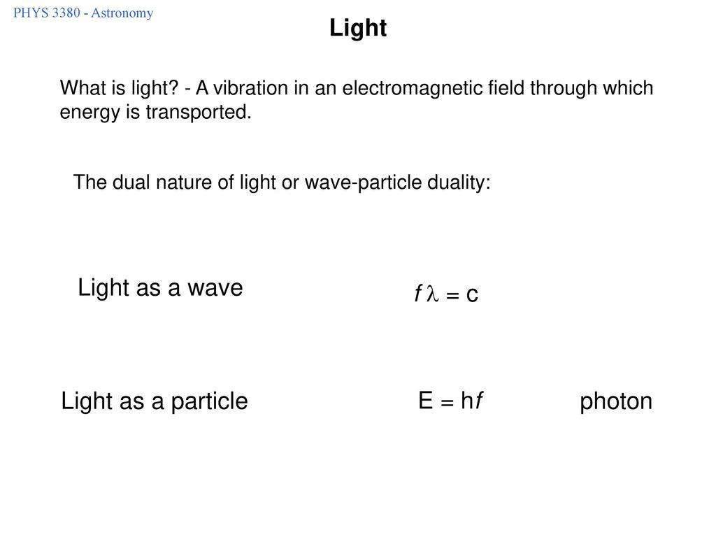 Light Light as a wave f  = c Light as a particle E = hf photon