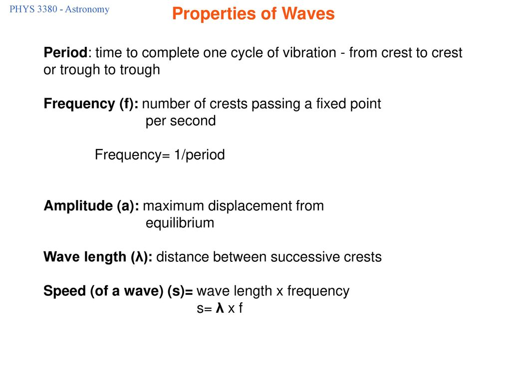 PHYS Astronomy Properties of Waves. Period: time to complete one cycle of vibration - from crest to crest or trough to trough.