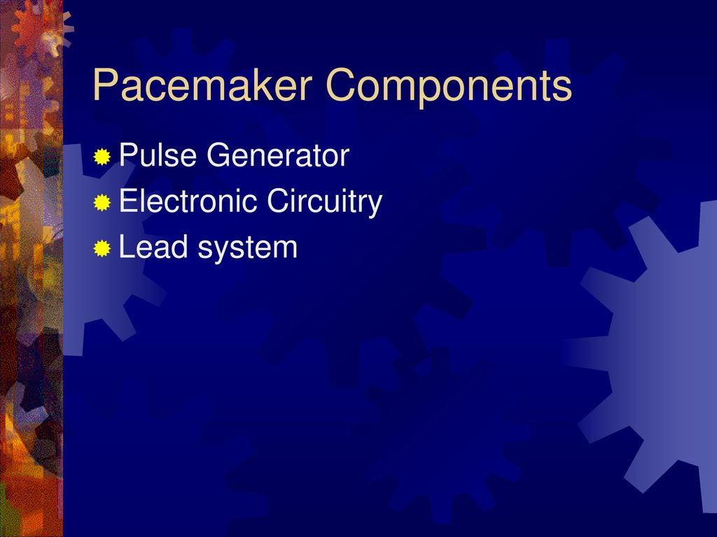 Pacemaker For Beginners Ppt Download Circuitry 4 Components Pulse Generator Electronic Lead System