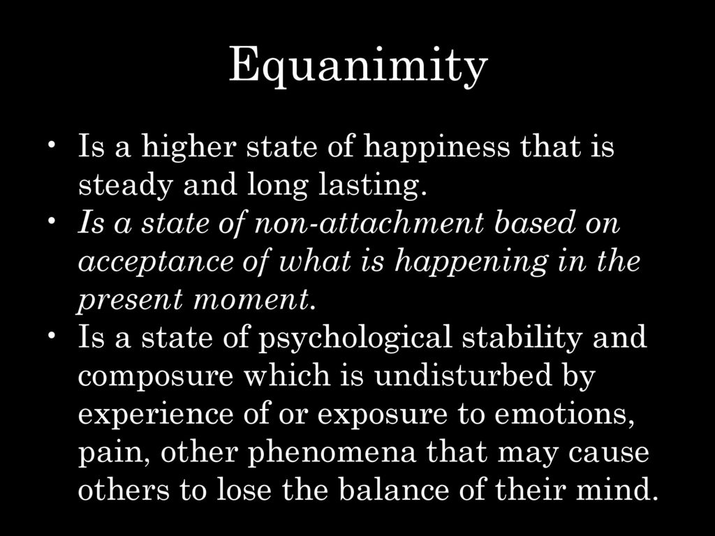 Equanimity Is A Higher State Of Happiness That Steady And Long Lasting