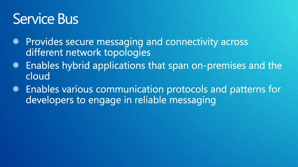 Service Bus Provides secure messaging and connectivity across different network topologies.