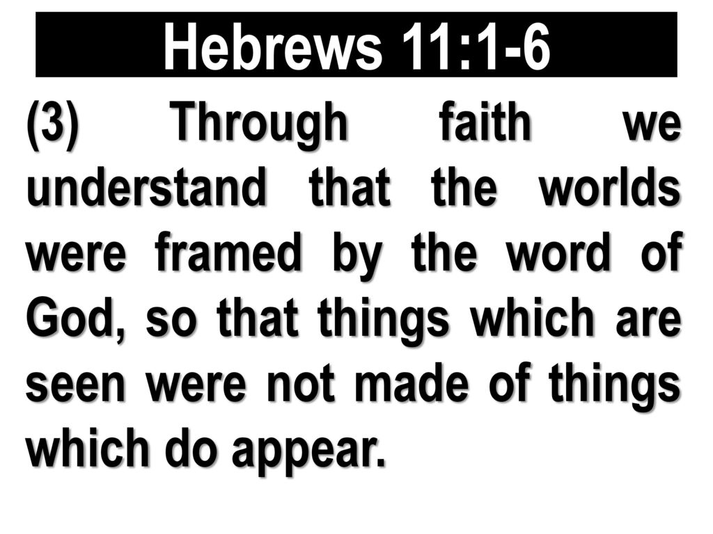 "Hebrews 11:1-6 (1) ""Now faith is the substance of things hoped for ..."