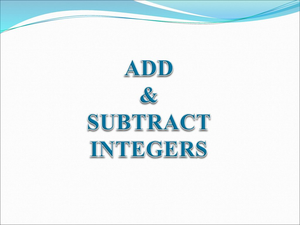 ADD & SUBTRACT INTEGERS. - ppt download