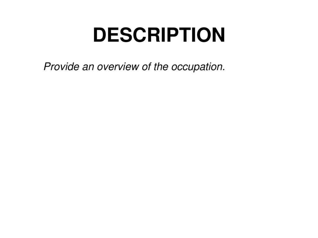 2 DESCRIPTION Provide An Overview Of The Occupation.