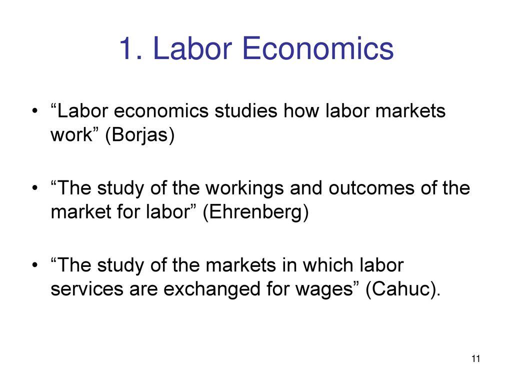 Labor Economics Labor economics studies how labor markets work (Borjas)