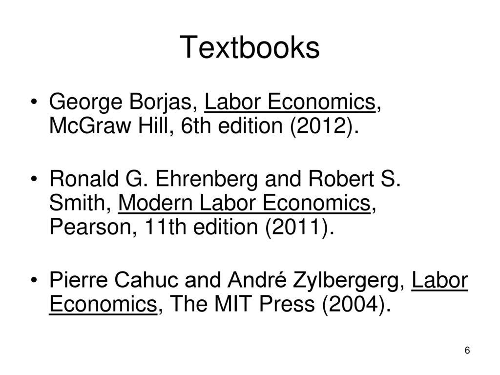 Textbooks George Borjas, Labor Economics, McGraw Hill, 6th edition (2012).