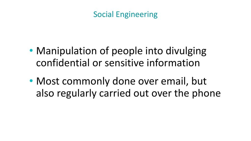 Social Engineering Manipulation of people into divulging confidential or sensitive information.