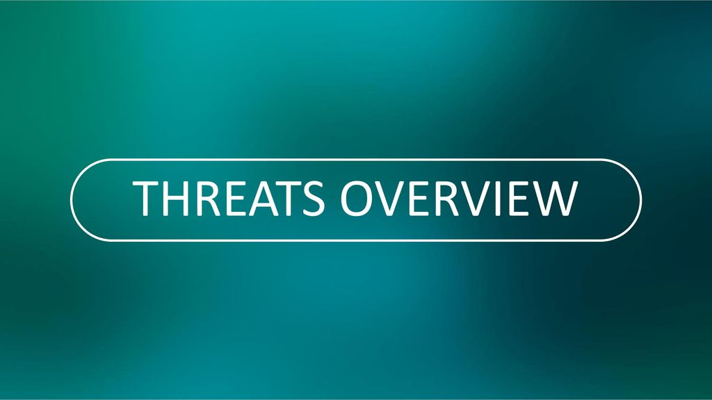 THREATS OVERVIEW