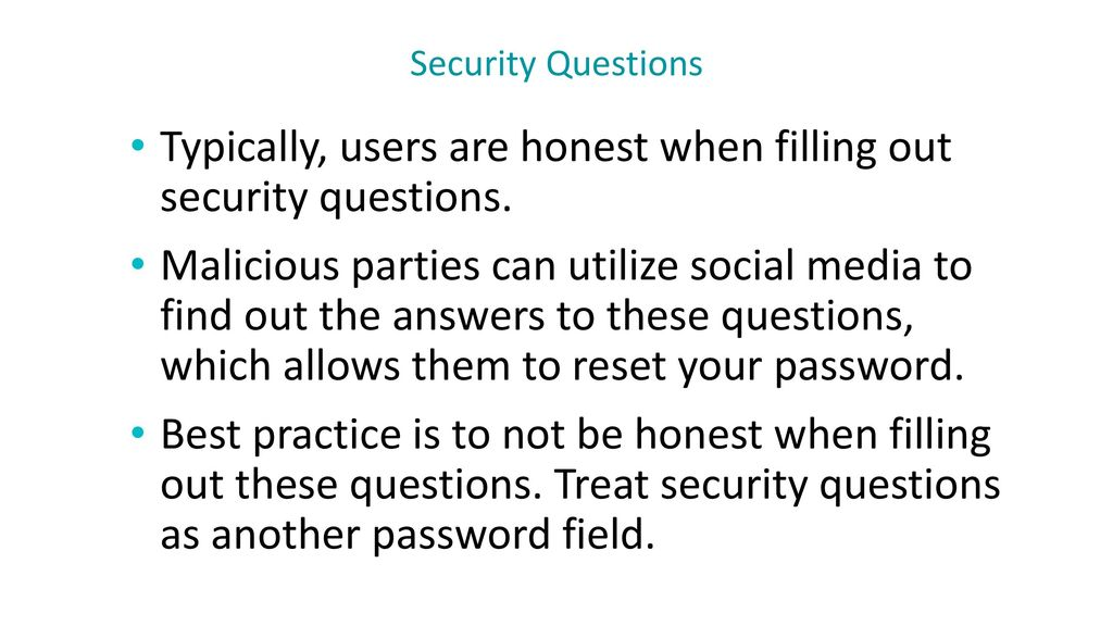 Typically, users are honest when filling out security questions.