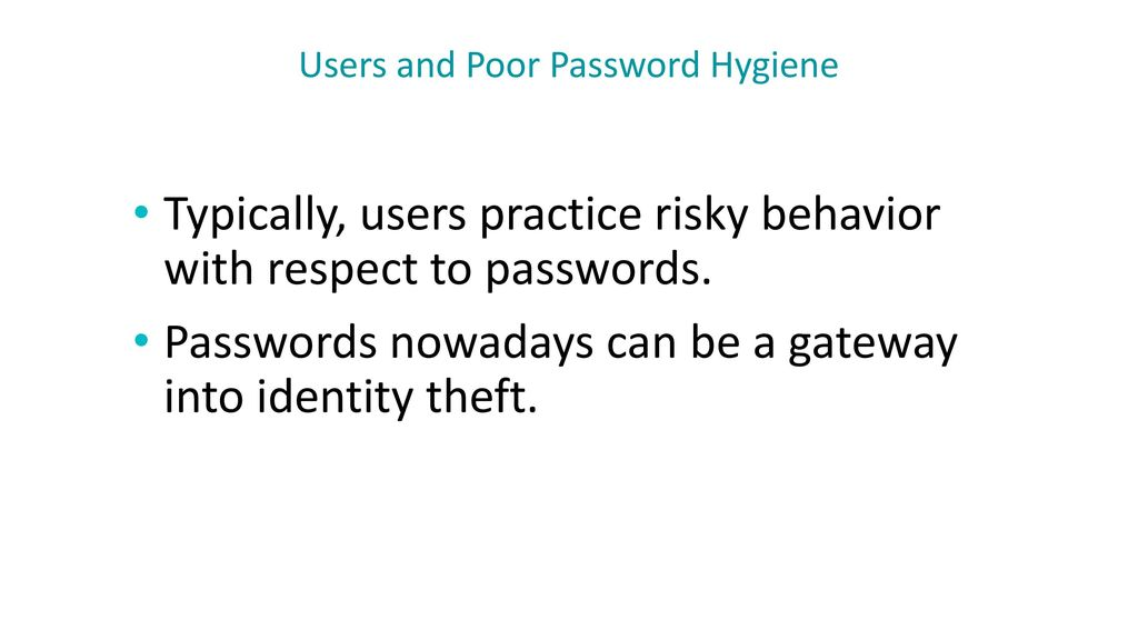 Users and Poor Password Hygiene