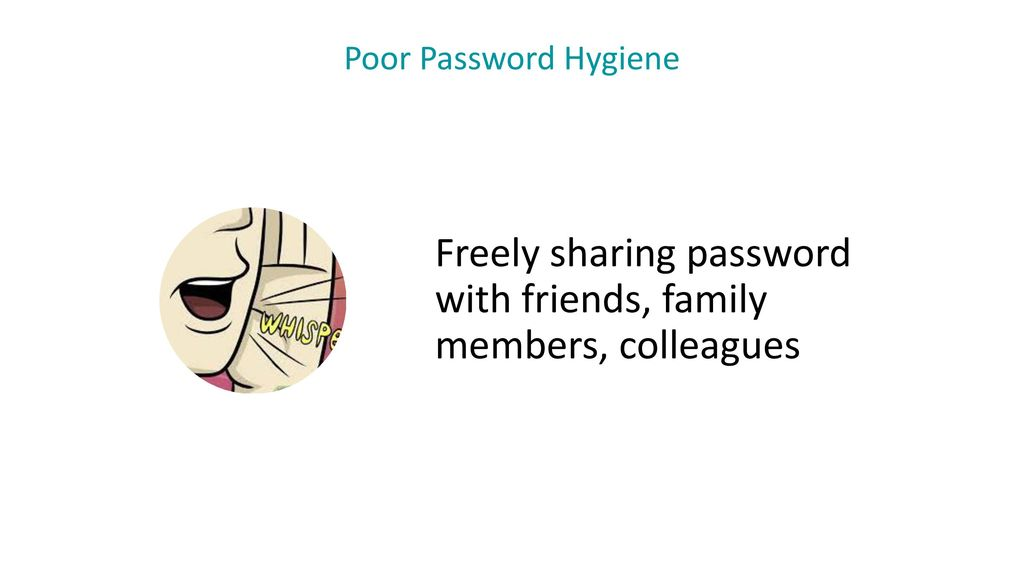 Freely sharing password with friends, family members, colleagues