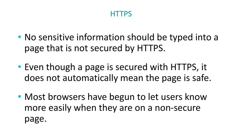 HTTPS No sensitive information should be typed into a page that is not secured by HTTPS.