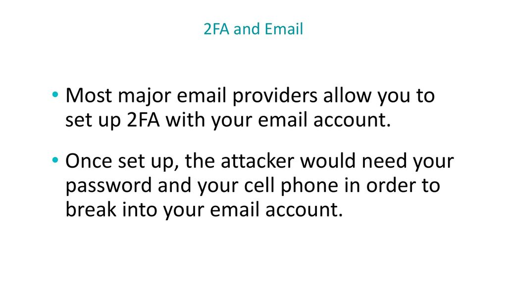 2FA and  Most major  providers allow you to set up 2FA with your  account.