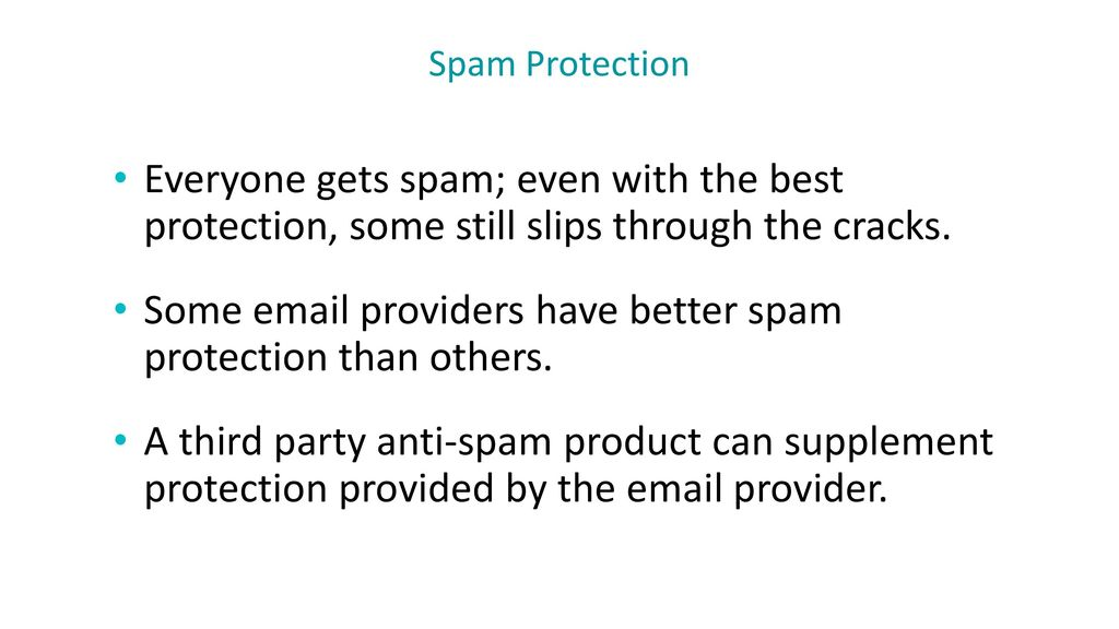 Some  providers have better spam protection than others.
