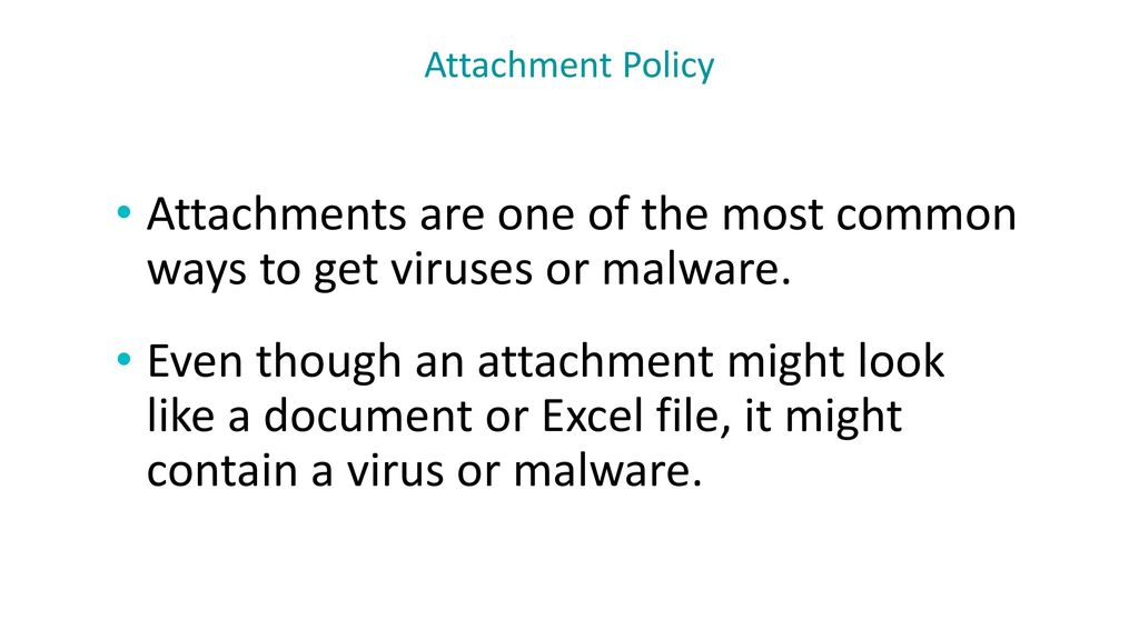 Attachments are one of the most common ways to get viruses or malware.