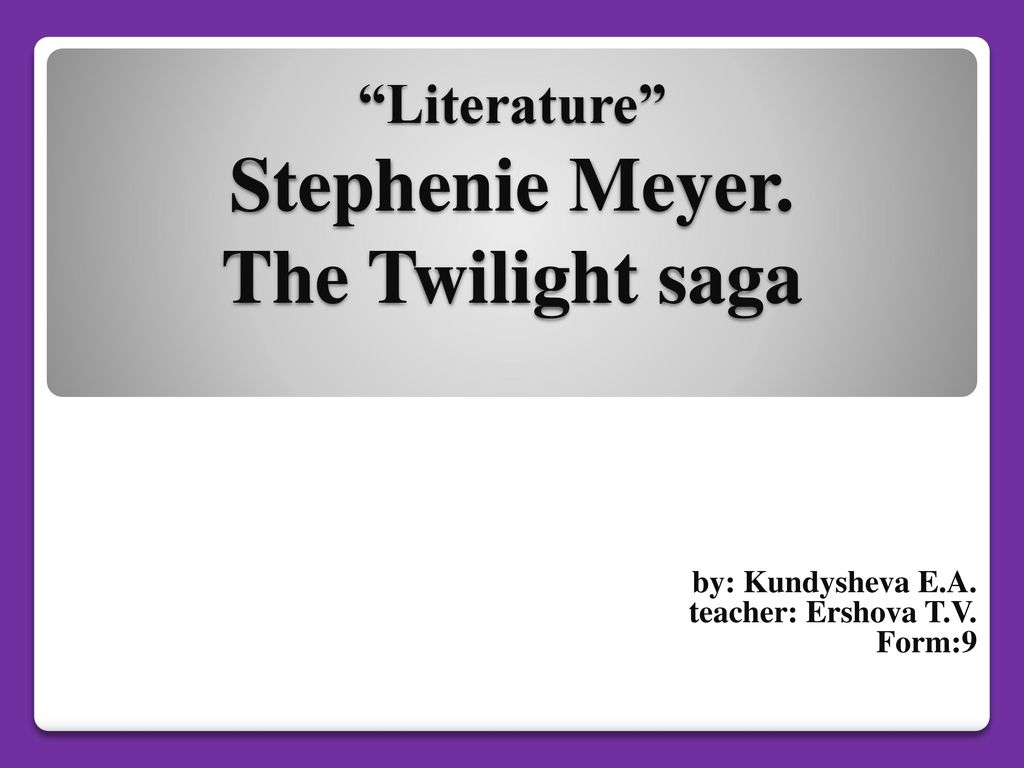 "Literature"" Stephenie Meyer  The Twilight saga - ppt download"