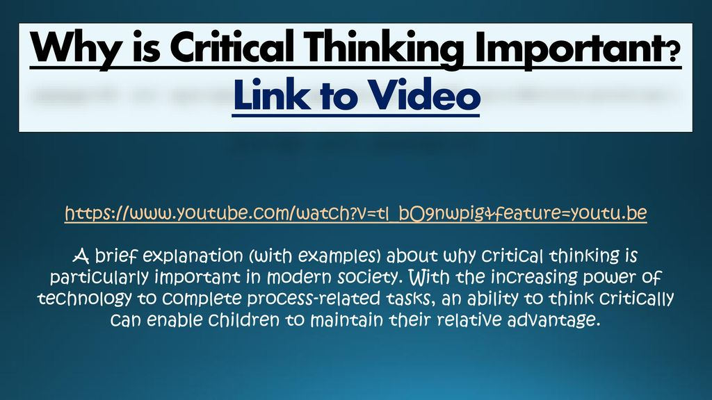 ?why is critical thinking important? essay The importance of critical thinking learning how to think critically is hard, but the rewards for doing so are worth the effort being a critical thinker can be the difference between success and failure.