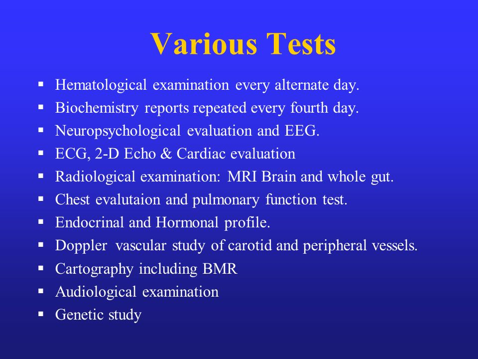 Various Tests Hematological examination every alternate day.