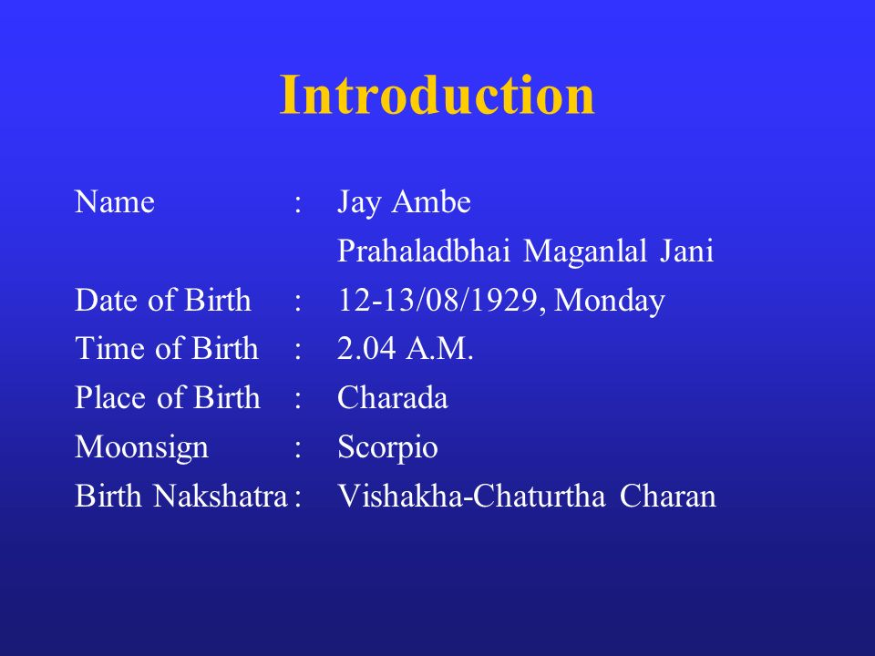 Introduction Name : Jay Ambe Prahaladbhai Maganlal Jani
