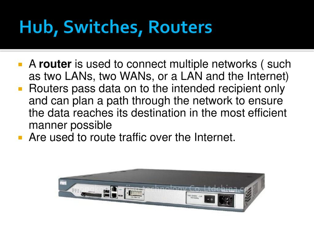 Hub, Switches, Routers A router is used to connect multiple networks ( such  as