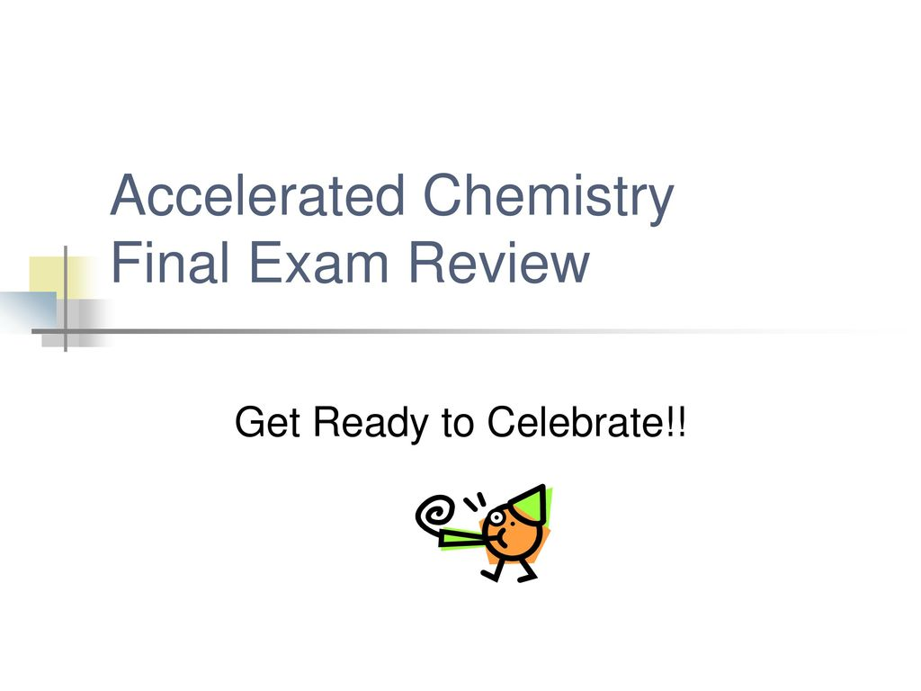 Accelerated Chemistry Final Exam Review - ppt download
