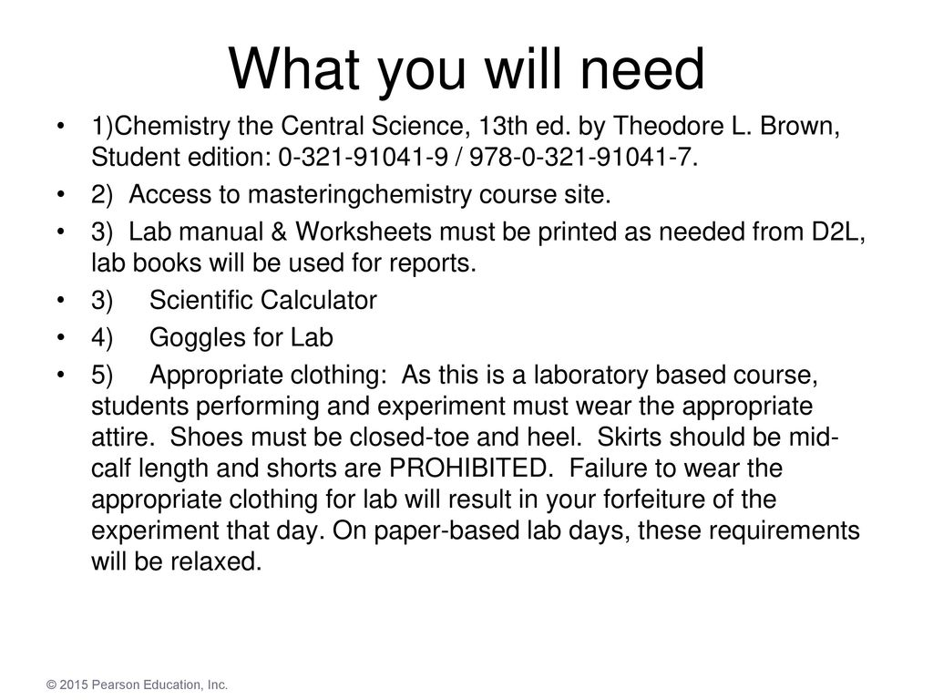 What you will need 1)Chemistry the Central Science, 13th ed. by Theodore