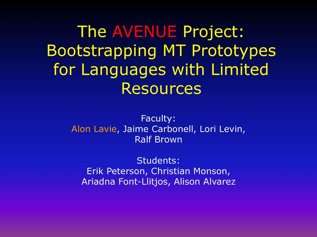 Faculty: Alon Lavie, Jaime Carbonell, Lori Levin, Ralf Brown