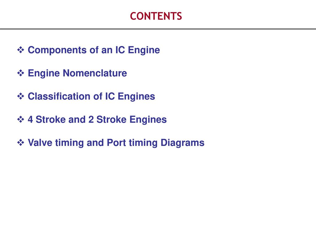... Valve timing and Port timing Diagrams. CONTENTS Components of an IC Engine  Engine Nomenclature