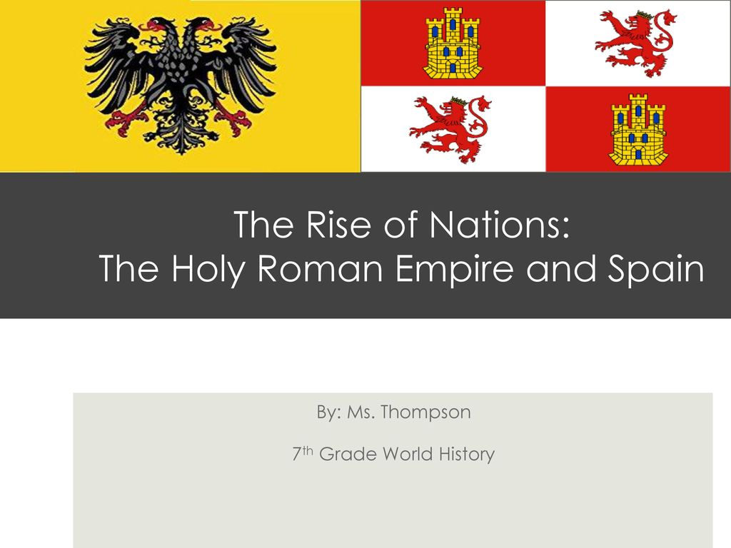 The Rise of Nations: The Holy Roman Empire and Spain - ppt