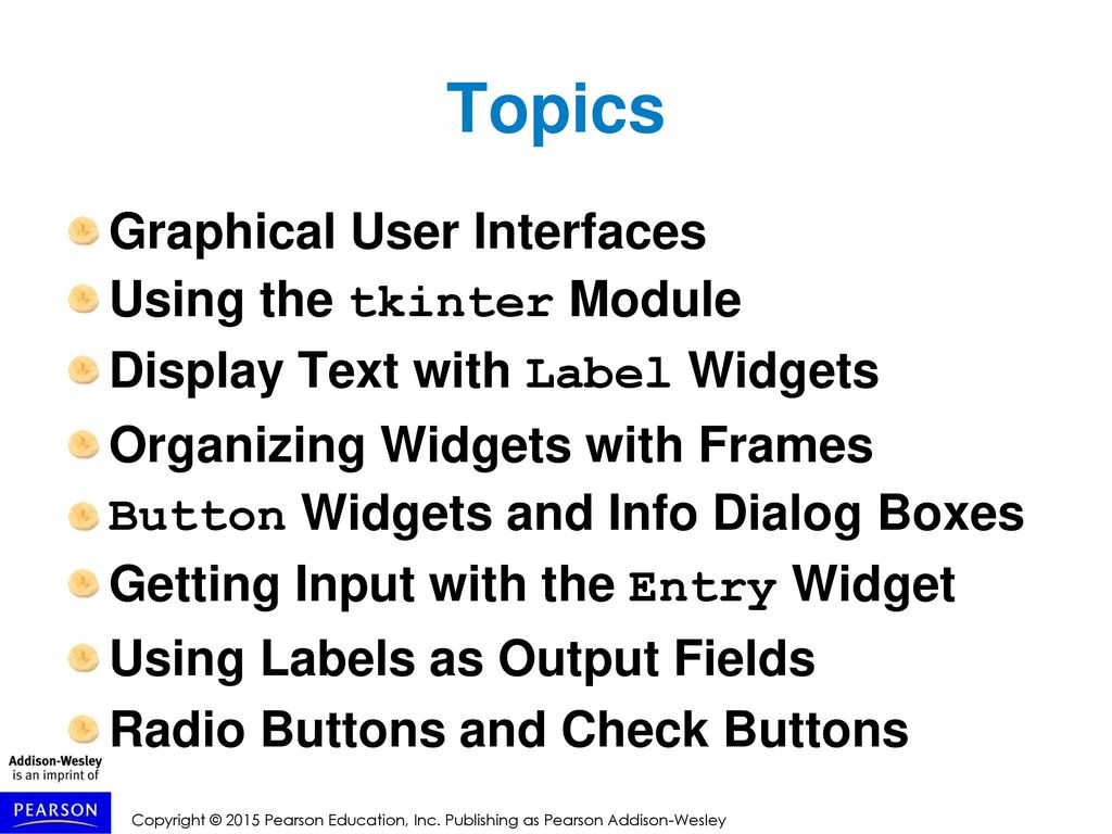 Topics Graphical User Interfaces Using the tkinter Module