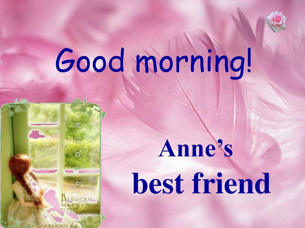 Good Morning Annes Best Friend Ppt Download