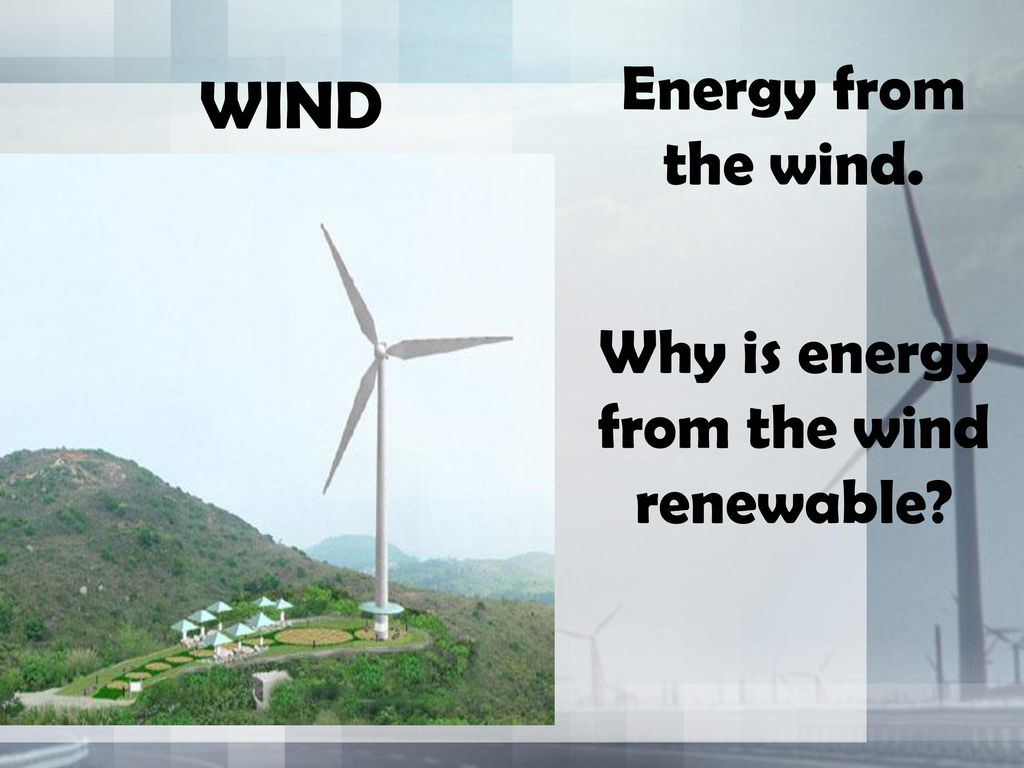 Why is energy from the wind renewable
