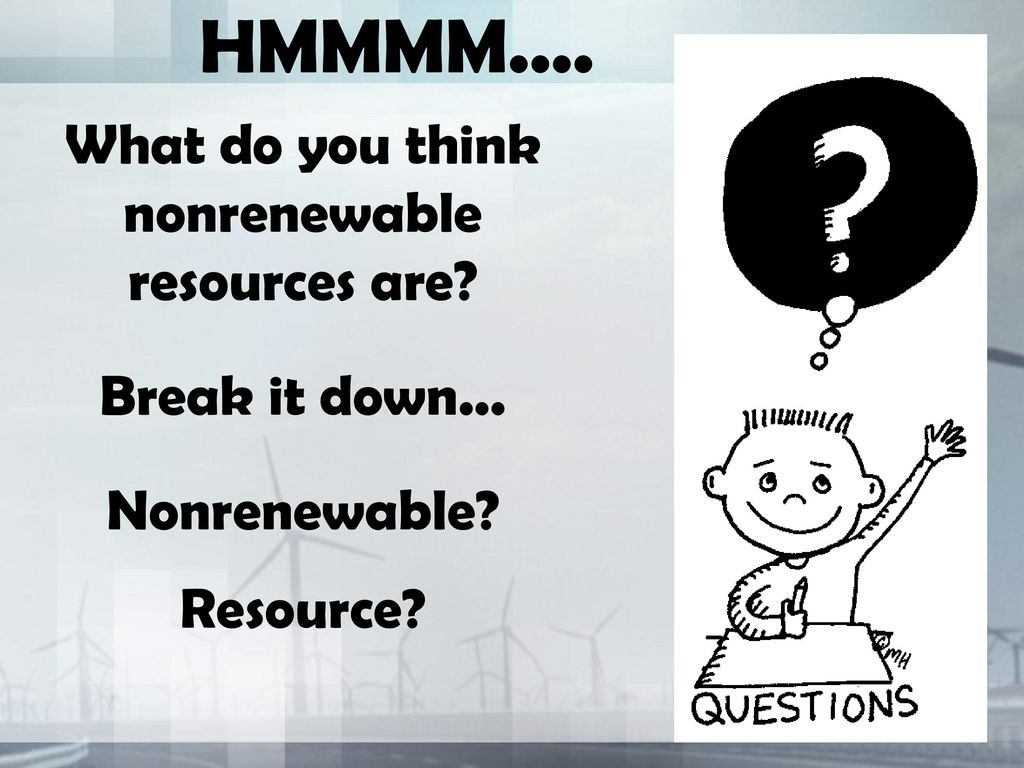 What do you think nonrenewable resources are