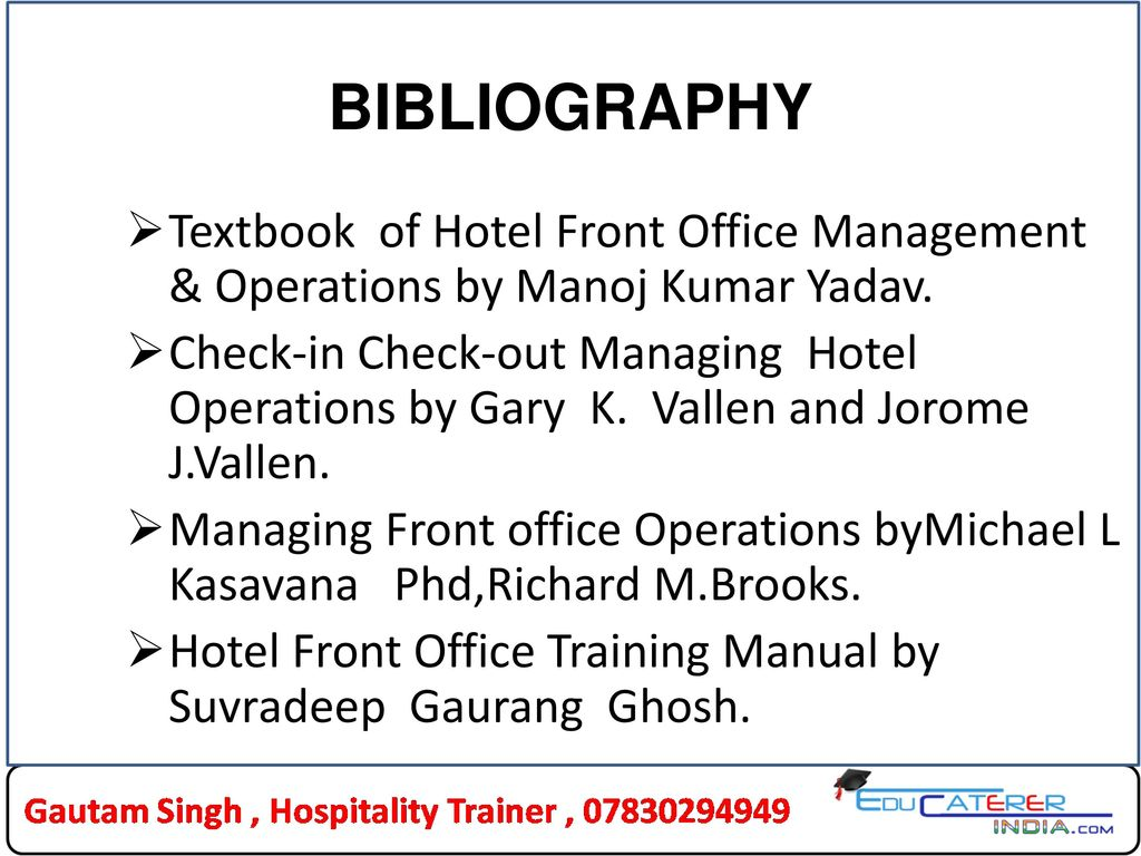 Managing Front office Operations byMichael L Kasavana Phd,Richard M.Brooks. Hotel  Front Office Training Manual by Suvradeep Gaurang Ghosh.