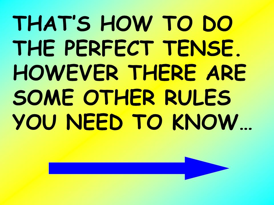THAT'S HOW TO DO THE PERFECT TENSE