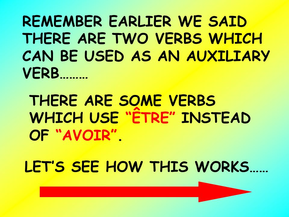 REMEMBER EARLIER WE SAID THERE ARE TWO VERBS WHICH CAN BE USED AS AN AUXILIARY VERB………