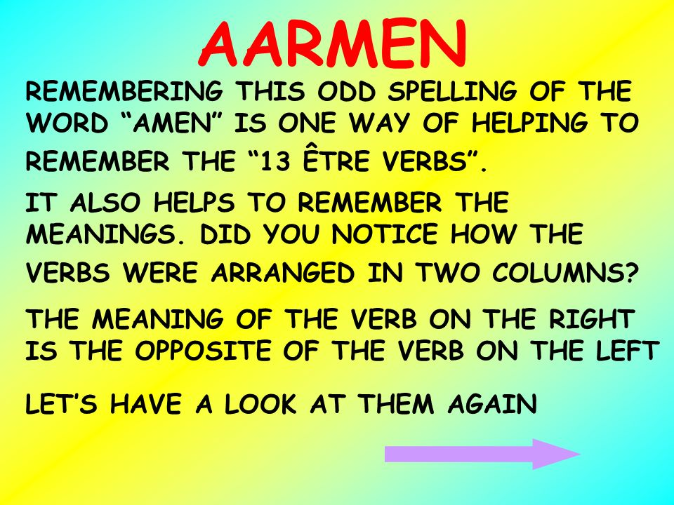 AARMEN REMEMBERING THIS ODD SPELLING OF THE WORD AMEN IS ONE WAY OF HELPING TO REMEMBER THE 13 ÊTRE VERBS .