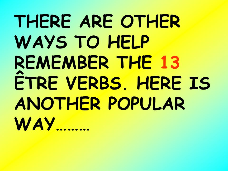 THERE ARE OTHER WAYS TO HELP REMEMBER THE 13 ÊTRE VERBS
